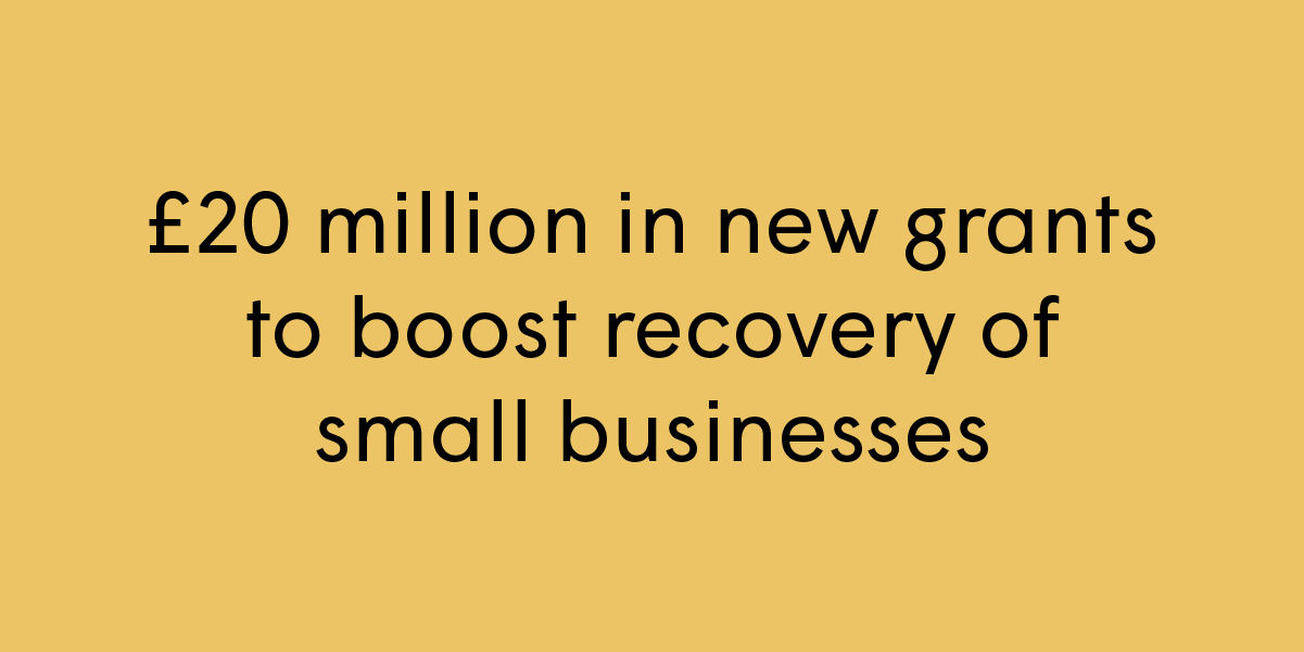 £20 million in new grants to boost recovery of small businesses
