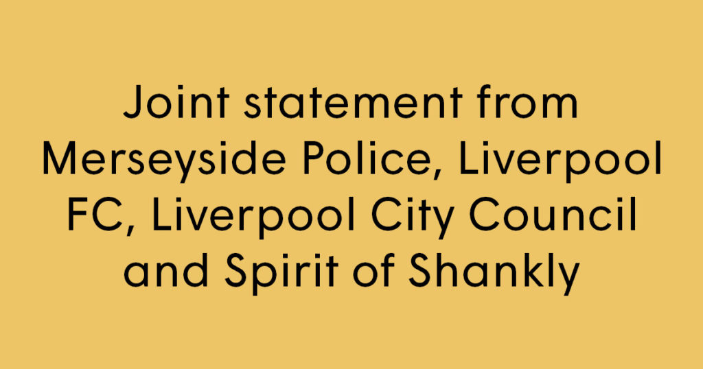 Joint statement from Merseyside Police, Liverpool FC, Liverpool City Council and Spirit of Shankly