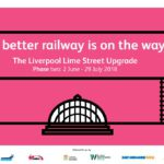 Liverpool Lime Street Upgrade 2 June – 29 July 2018 – Useful information