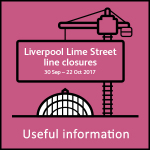 Liverpool Lime Street line closure 30 Sep – 22 Oct 2017 – Useful information