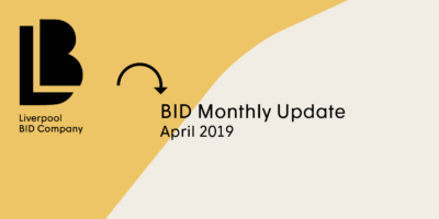 Liverpool BID Company Monthly Update – April 2019