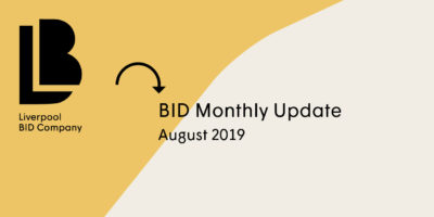 Liverpool BID Company Monthly Update – August 2019