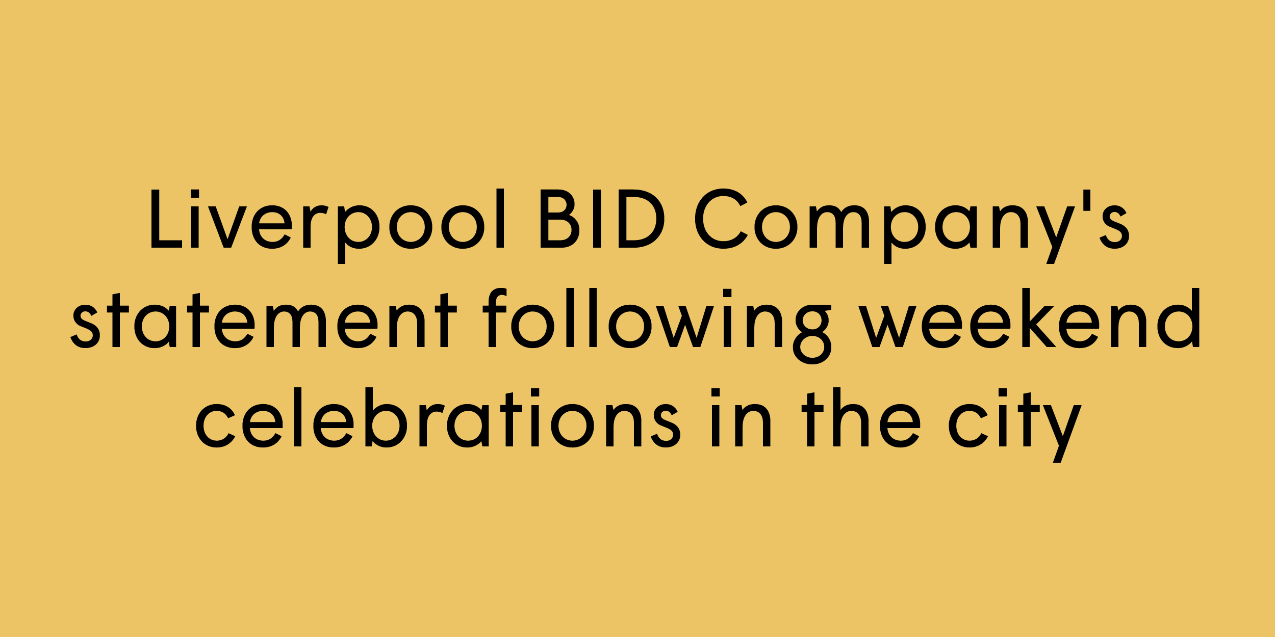 Liverpool BID Company's Statement following weekend celebrations in the city-02