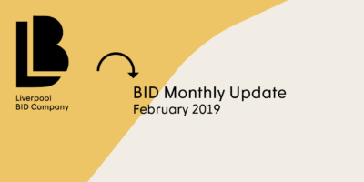 Liverpool BID Monthly Update - February 2019