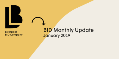Liverpool BID Monthly Update - January 2019