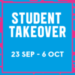 Student Takeover 23 Sep – 6 Oct 2019 – Get involved!