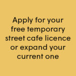 Apply for your free temporary street cafe licence or expand your current one
