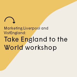Marketing Liverpool and VisitEngland – Taking England to the World Workshop