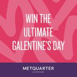 Win the ultimate Galentine's Day with Metquarter