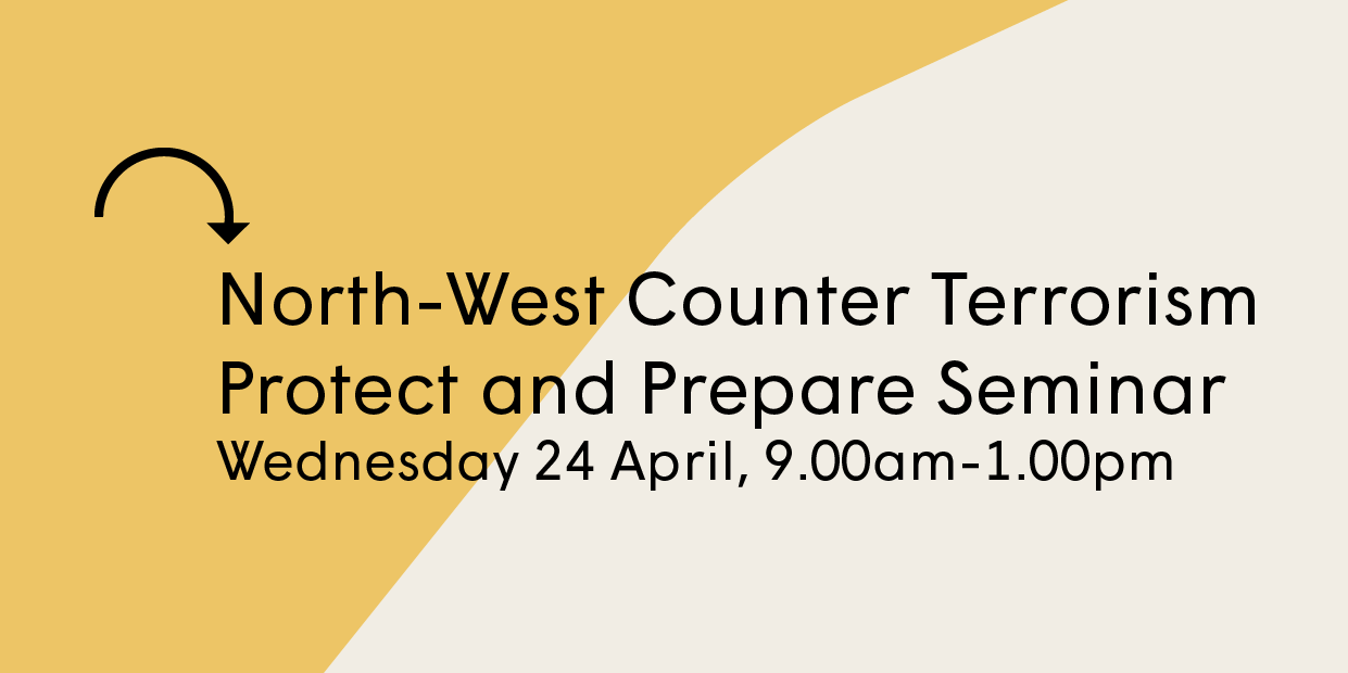 Your invite to the North-West Counter Terrorism Protect and Prepare Seminar