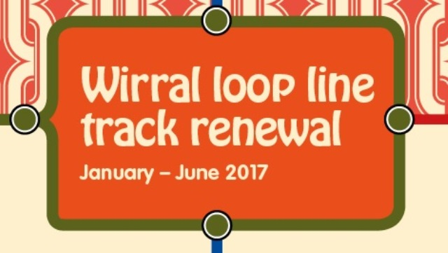 Wirral loop line track renewal:  Information now available to help you plan your journeys